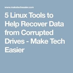 5 Linux Tools to Help Recover Data from Corrupted Drives - Make Tech Easier