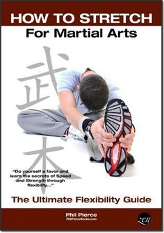 How to Stretch for Martial Arts - The Ultimate Flexibility Guide (Updated) (Karate, Taekwondo, Kung Fu, MMA etc) by Phil Pierce. $3.37. Publication: June 27, 2012