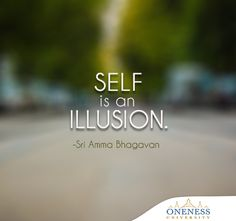 """Self is an illusion."" ~Sri Amma Bhagavan ..*"