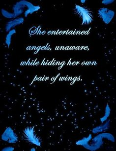 She entertained angels, unaware, while hiding her own pair of wings -Uncommon Graces