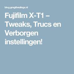 Fujifilm X-T1 – Tweaks, Trucs en Verborgen instellingen!