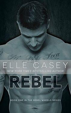 Rebel (Rebel Wheels Book 1) - Kindle edition by Elle Casey. Literature & Fiction Kindle eBooks @ Amazon.com.