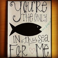 You're the Only Fish in the Sea for Me <3