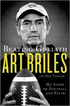 "New book from #Baylor Football Head Coach Art Briles: ""Beating Goliath: My Story of Football and Faith"" (available July 2014)"