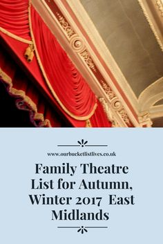 A list of everything that's on at the theatre this Autumn Winter in the east midlands. Family friendly theatre. What to see. Where to see it.
