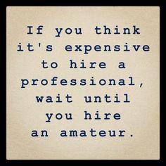word of wisdom, expens, inspir, amateur, true, go pro, the professional, quot, hire