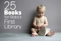 25 books for baby's first library.  I am a total book snob and looked this list over thinking I wouldn't like it but I definitely do!  Great list
