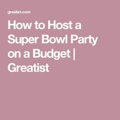 How to Host a Super Bowl Party on a Budget | Greatist