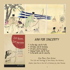 AIM FOR SINCERITY  In the dojo, aim for truth. At home, aim for harmony. At work, aim for progress. Among friends, aim for trust. In the world, aim for sincerity.  🙏 Zen Bow, Zen Arrow: The Life and Teachings of Awa Kenzo, the Archery Master from Zen in the Art of Archery by John Stevens