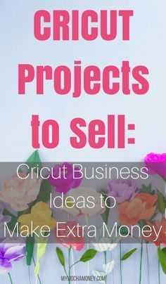 Cricut Projects to Sell: Cricut Business Ideas to Make Extra Money