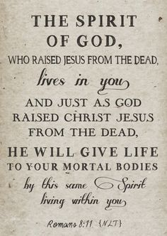 """faithful-in-christ: """"Romans (NLT) The Spirit of God, who raised Jesus from the dead, lives in you. And just as God raised Christ Jesus from the dead, he will give life to your mortal bodies by. Scripture Verses, Bible Verses Quotes, Bible Scriptures, Godly Quotes, Prayer Verses, Prayer Cards, God Is, Word Of God, Be My Hero"""