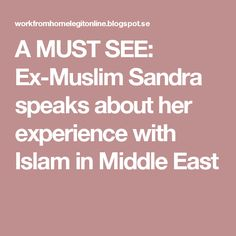 A MUST SEE: Ex-Muslim Sandra speaks about her experience with Islam in Middle East