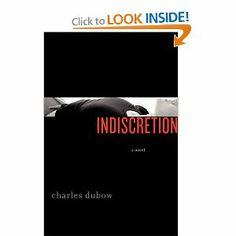 Indiscretion: A Novel: Charles Dubow: 9780062201058: Amazon.com: Books