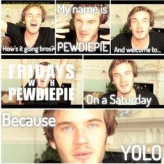 YOLO PewDiePie Fridays with PewDiePie (Saturday) :P woo I lovvvve Pewds!! :)