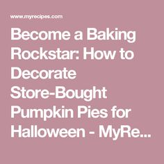 Become a Baking Rockstar: How to Decorate Store-Bought Pumpkin Pies for Halloween - MyRecipes.com