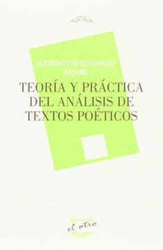 Teoría y práctica del análisis de textos poéticos / Alfredo López-Pasarín Basabe