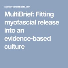 MultiBrief: Fitting myofascial release into an evidence‑based culture