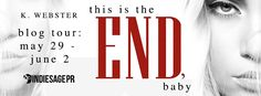 Girl with a Pen and a Dream: Blog Tour | This is the End, Baby by K. Webster!!