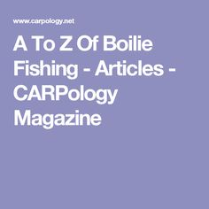 A To Z Of Boilie Fishing - Articles - CARPology Magazine