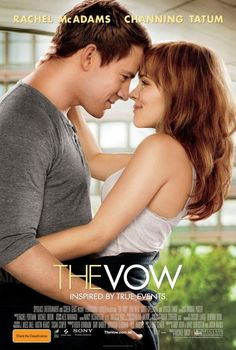 The Vow (February 2012) First off, I am obsessed with Channing Tatum!! And Rachel McAdams is so pretty! Wish I was her, in this movie especially!