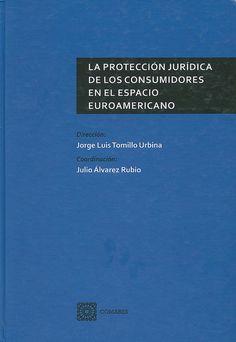 La protección jurídica de los consumidores en el espacio euroamericano / dirección Jorge Luis Tomillo Urbina ; coordinación Julio Álvarez Rubio, 2014