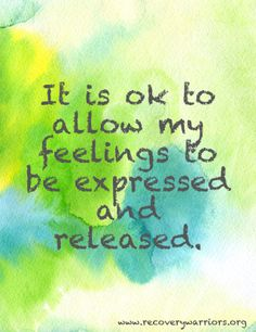 It is ok to allow my feelings to be expressed and released. #mentalhealth #recovery #feelings