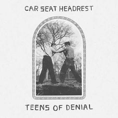 "SCREAM & YELL » ""Teens of Denial"", Car Seat Headrest"
