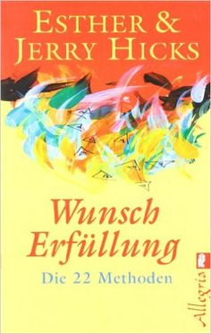 Wunscherfüllung: Amazon.de: Esther Hicks, Jerry Hicks: Bücher