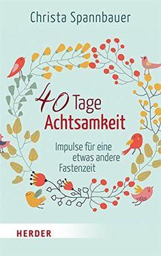 40 Tage Achtsamkeit: Impulse für eine etwas andere Fastenzeit - http://kostenlose-ebooks.1pic4u.com/2015/01/25/40-tage-achtsamkeit-impulse-fuer-eine-etwas-andere-fastenzeit/