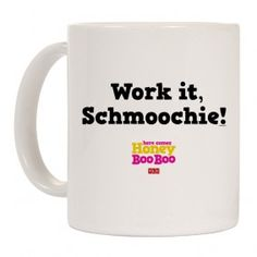 Here Comes Honey Boo Boo Work It Schmoochie Mug $19.95 #HoneyBooBoo