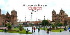 5 cose da fare a Cusco in Perù
