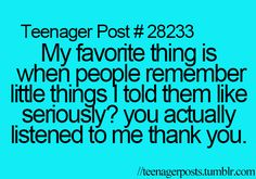 My favorite thing is when people remember little things I told them like seriously? You actually listened to me, thank you.