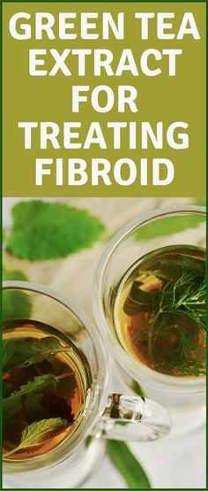 Green Tea Extract for Treating Fibroid - Herbs Will Cure Natural Treatments, Natural Cures, Homemade Tea, Toxic Foods, Turmeric Tea, Uterine Fibroids, High Fiber Foods, Green Tea Extract, Eating Organic