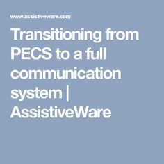 Transitioning from PECS to a full communication system | AssistiveWare