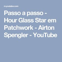 Passo a passo - Hour Glass Star em Patchwork - Airton Spengler - YouTube