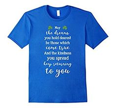 An Irish Blessing! St. Patrick's Day T-Shirt!  May the dreams you hold dearest be those which come true. And the kindness you spread keep returning to you  Great St. Patrick's Day Shirt! A WONDERFUL Irish blessing!