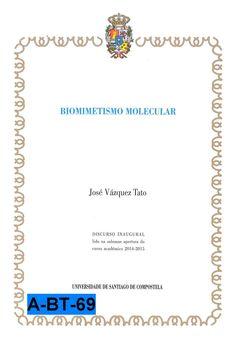 Biomimetismo molecular : discurso inaugural lido na solemne apertura do curso académico 2014-2015 / José Vázquez Tato