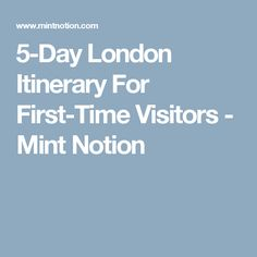 5-Day London Itinerary For First-Time Visitors - Mint Notion