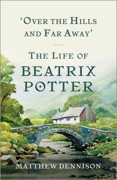 'Over the Hills and Far Away': The Life of Beatrix Potter -- Adult Nonfiction from the Children's Lit World
