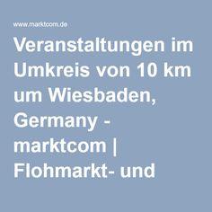 Veranstaltungen im Umkreis von 10 km um Wiesbaden, Germany - marktcom   Flohmarkt- und Trödelmarkttermine