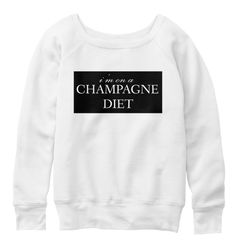 [Long Sleeve- 47.99$] We also designed for you #Premium tees!  I'm on a #Champagne #diet! #fashion #fashionista #style #stylish #trend #trendy #clothing #tee #tshirt #quote #glam #glamour #glamorous #inspire #party #club #clubbing #teespring #printed #BIFashionStore