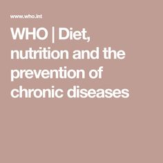 WHO | Diet, nutrition and the prevention of chronic diseases