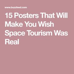 15 Posters That Will Make You Wish Space Tourism Was Real