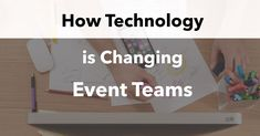 Here are 8 ways tech tools are changing event teams for the better so that event managers can save time, increase event safety, and more!