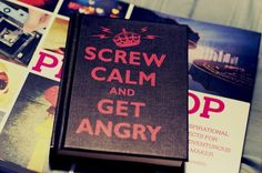 Screw Keep Calm!