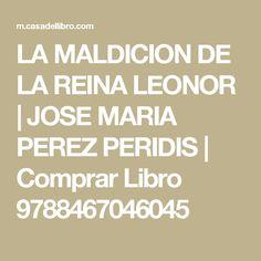 LA MALDICION DE LA REINA LEONOR | JOSE MARIA PEREZ PERIDIS | Comprar Libro 9788467046045