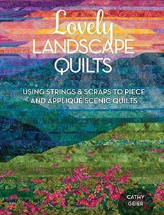 In Lovely Landscape Quilts, you'll learn the process of creating amazing landscape quilts using using strips and scraps and simple techniques that anyone c