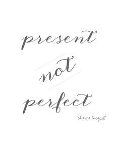 So true, mamas. // present not perfect {free printable}
