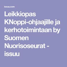 Leikkiopas KNoppi-ohjaajille ja kerhotoimintaan by Suomen Nuorisoseurat - issuu