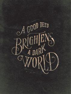 A good deed brightens a dark world.